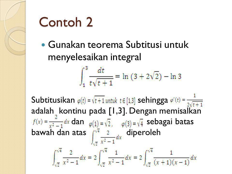 Contoh 2 Gunakan teorema Subtitusi untuk menyelesaikan integral Subtitusikan sehingga adalah kontinu pada [1,3].