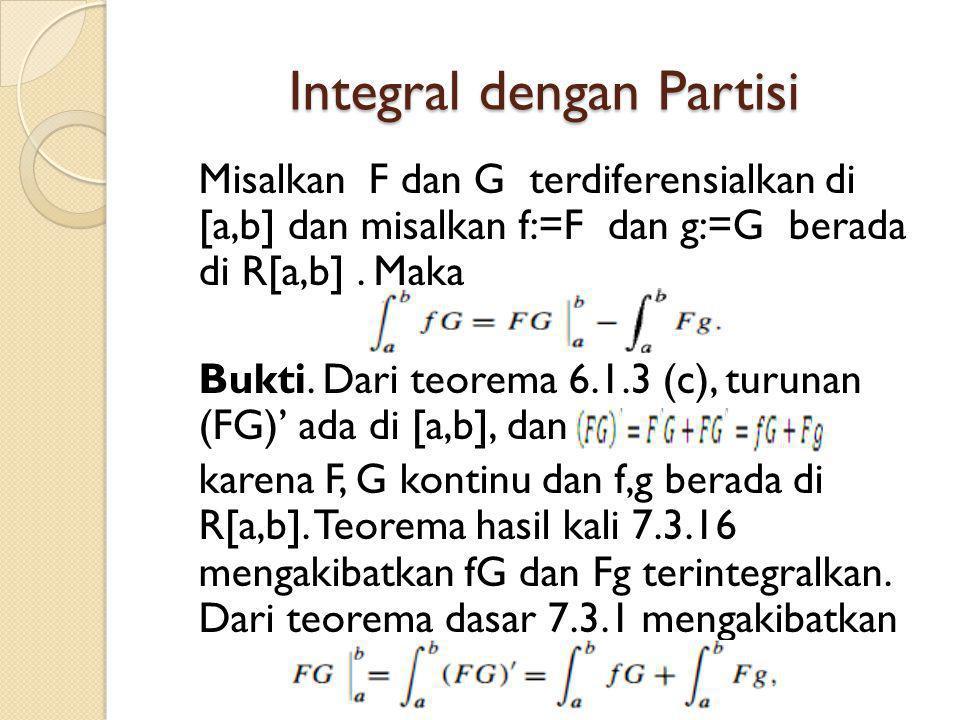 Integral dengan Partisi Misalkan F dan G terdiferensialkan di [a,b] dan misalkan f:=F dan g:=G berada di R[a,b]. Maka Bukti. Dari teorema 6.1.3 (c), t