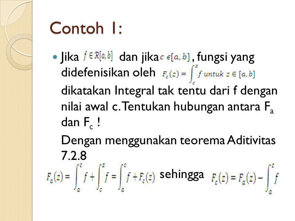 Contoh 1: Jika dan jika, fungsi yang didefenisikan oleh dikatakan Integral tak tentu dari f dengan nilai awal c.