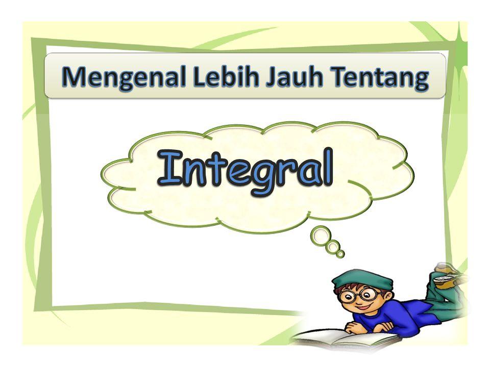 Integral Integral Tak Tentu Integral Tentu Metode Penyelesaian Integral Integral Parsial Integral Substitusi Aplikasi Integral Luas Daerah Volume Benda Putar