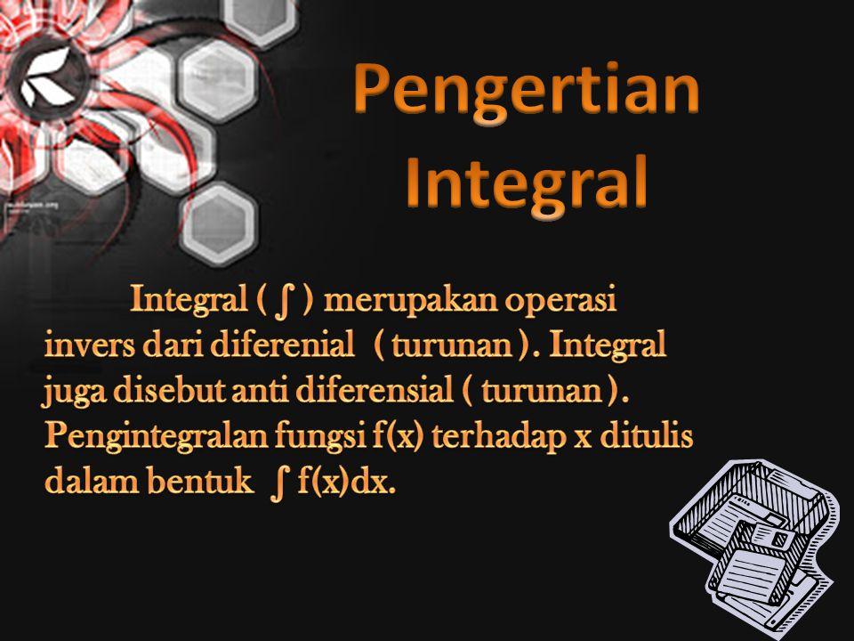 Integral tak tentu dari fungsi f(x) terhadap x dirumuskan sebagai berikut ; Keterangan : ∫= notasi integral d(x)= integran / fungsi yang di integralkan a(x)= fungsi asal/fungsi primitif ( hasil integral ) C= konstanta