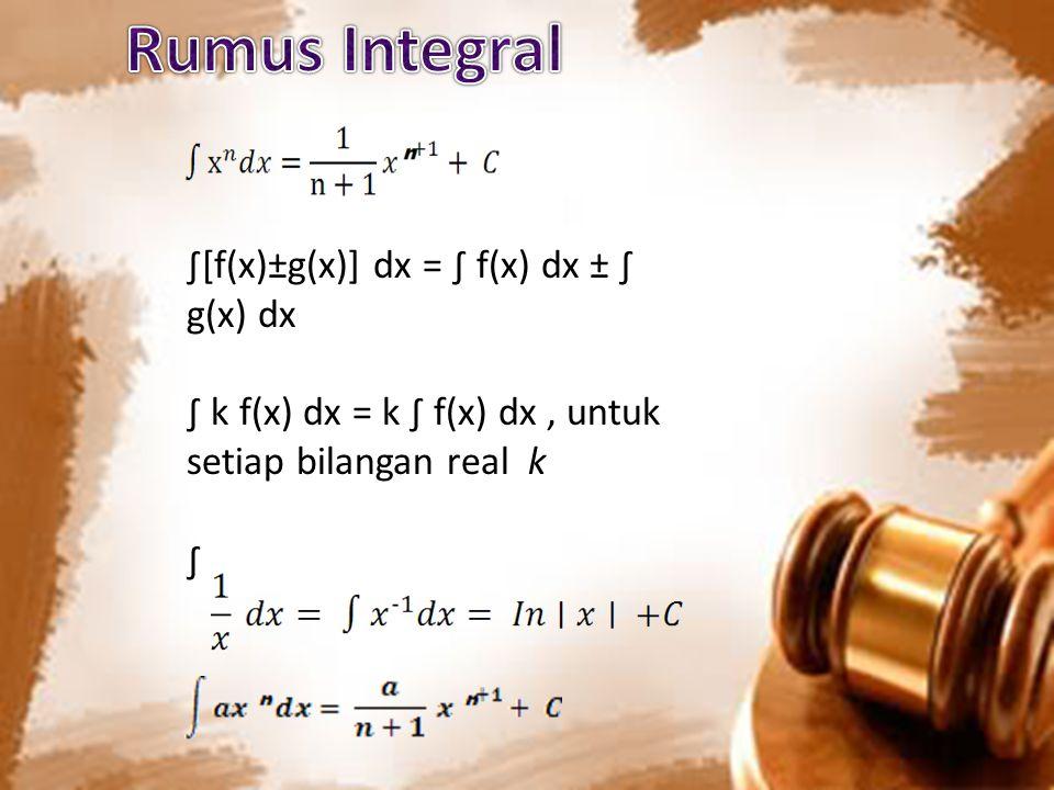 ∫[f(x)±g(x)] dx = ∫ f(x) dx ± ∫ g(x) dx ∫ k f(x) dx = k ∫ f(x) dx, untuk setiap bilangan real k ∫