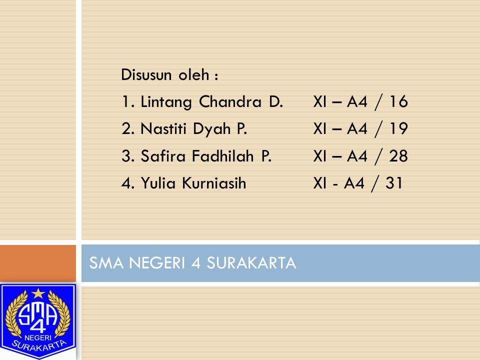Disusun oleh : 1. Lintang Chandra D.XI – A4 / 16 2. Nastiti Dyah P.XI – A4 / 19 3. Safira Fadhilah P.XI – A4 / 28 4. Yulia KurniasihXI - A4 / 31 SMA N