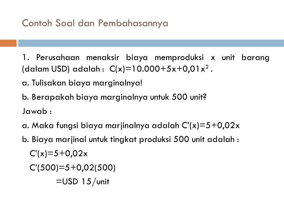Contoh Soal dan Pembahasannya 1. Perusahaan menaksir biaya memproduksi x unit barang (dalam USD) adalah : C(x)=10.000+5x+0,01x 2. a. Tulisakan biaya m