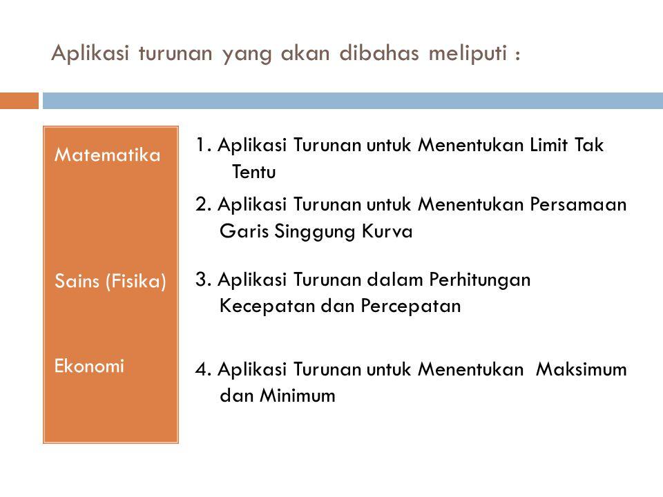 Aplikasi turunan yang akan dibahas meliputi : Matematika Sains (Fisika) Ekonomi 1.