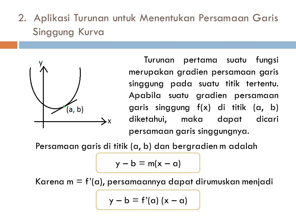 2. Aplikasi Turunan untuk Menentukan Persamaan Garis Singgung Kurva Turunan pertama suatu fungsi merupakan gradien persamaan garis singgung pada suatu