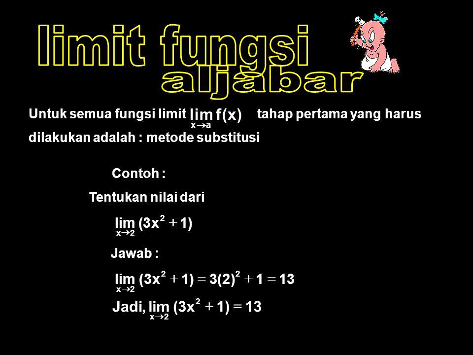 Contoh : Tentukan nilai dari Untuk semua fungsi limit tahap pertama yang harus dilakukan adalah : metode substitusi )x(flim ax  Jawab : )1x3( 2 2x 