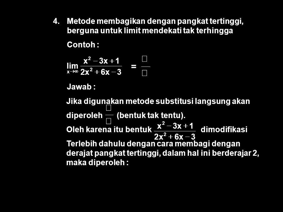 4.Metode membagikan dengan pangkat tertinggi, berguna untuk limit mendekati tak terhingga Contoh : Jawab : 3x6x2 1x3x lim 2 2 x      Jika digu