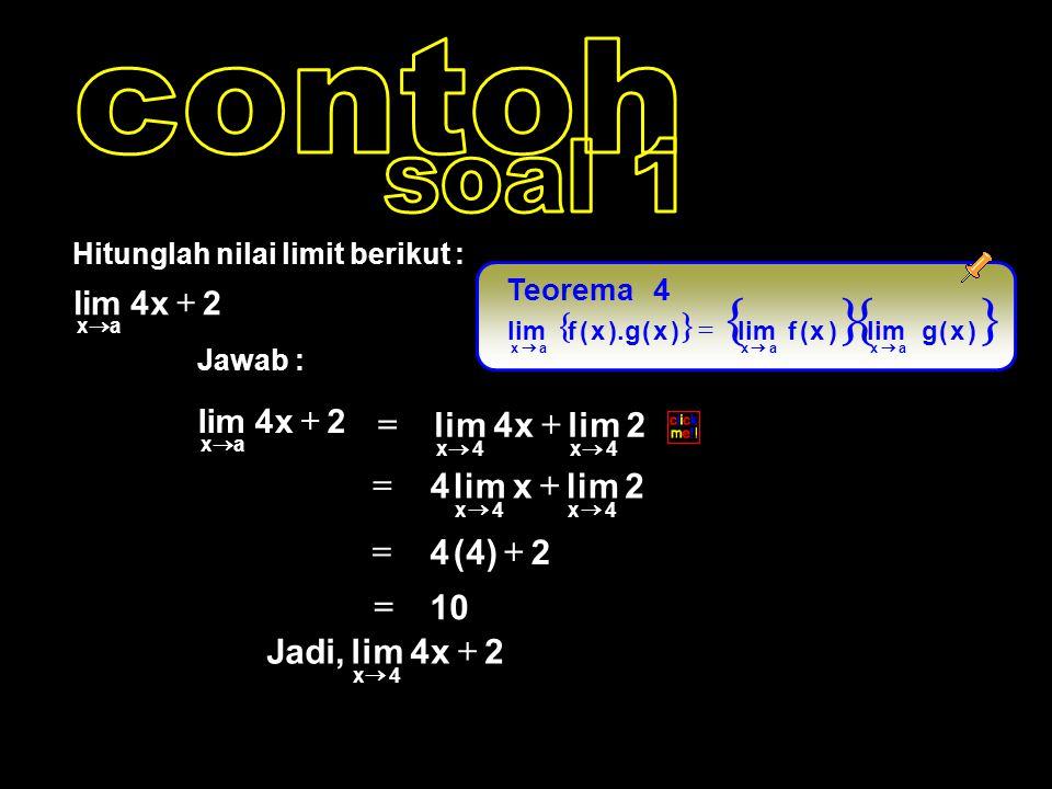 Jawab : Hitunglah nilai limit berikut : 2x4lim ax   2x4 ax   2 x4 4x4x   2 x 4 4x4x   2)4(4  10  2x4lim,Jadi 4x   4Teorema   )x