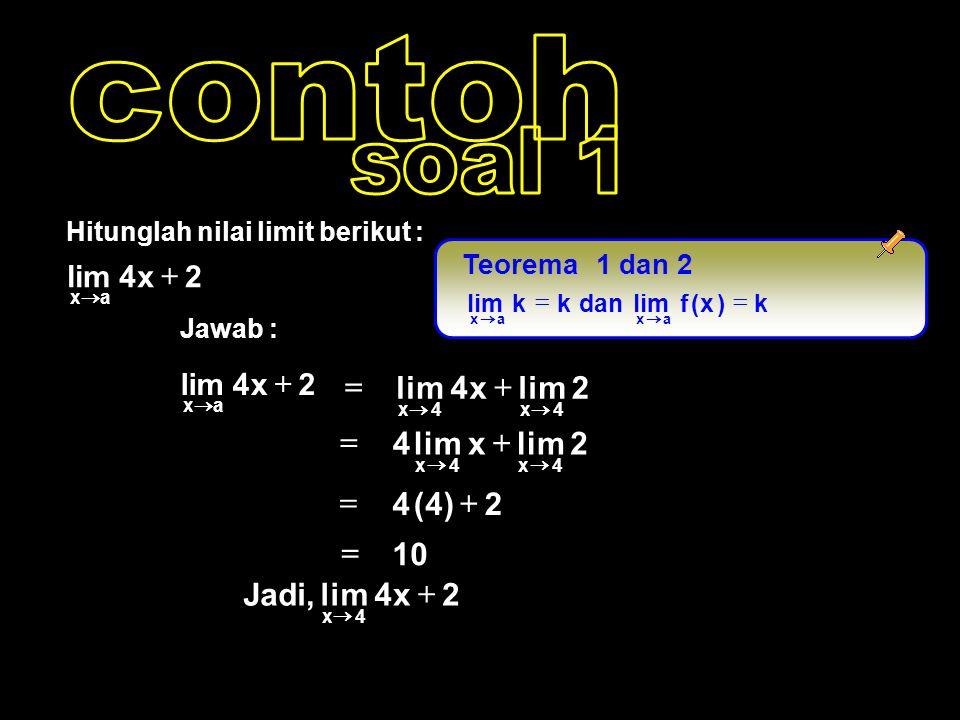 Jawab : Hitunglah nilai limit berikut : 2x4lim ax   2x4 ax   2 x4 4x4x   2 x 4 4x4x   2)4(4  10  2x4lim,Jadi 4x   1 dan 2Teorema k)x(