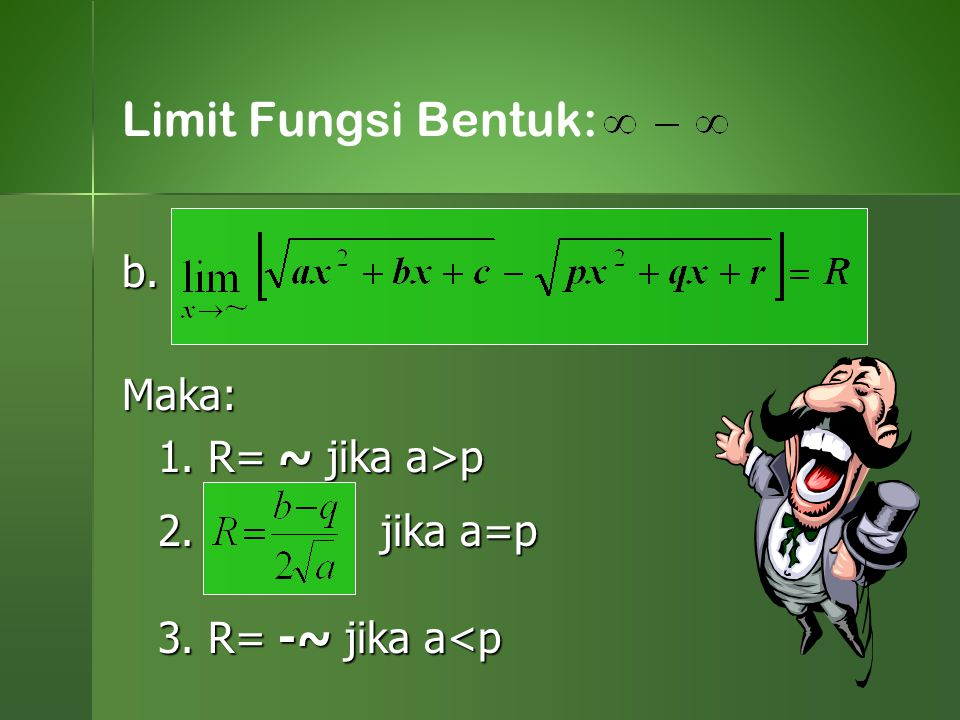 b.Maka: 1. R= ~ jika a>p 2. jika a=p 3. R= -~ jika a<p Limit Fungsi Bentuk: