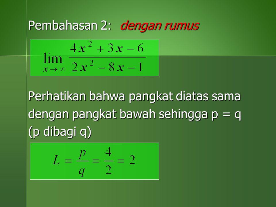 Pembahasan 2: dengan rumus Perhatikan bahwa pangkat diatas sama dengan pangkat bawah sehingga p = q (p dibagi q)