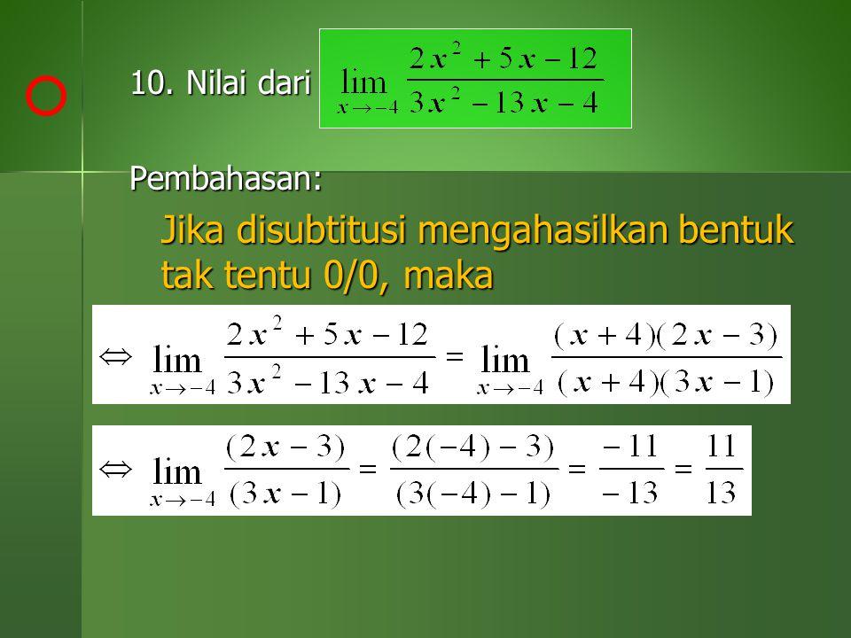 10. Nilai dari Pembahasan: Jika disubtitusi mengahasilkan bentuk tak tentu 0/0, maka