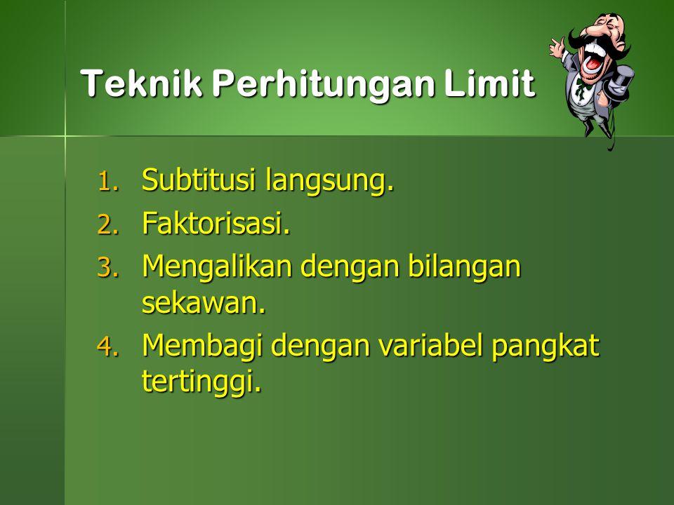 1. Subtitusi langsung. 2. Faktorisasi. 3. Mengalikan dengan bilangan sekawan. 4. Membagi dengan variabel pangkat tertinggi. Teknik Perhitungan Limit