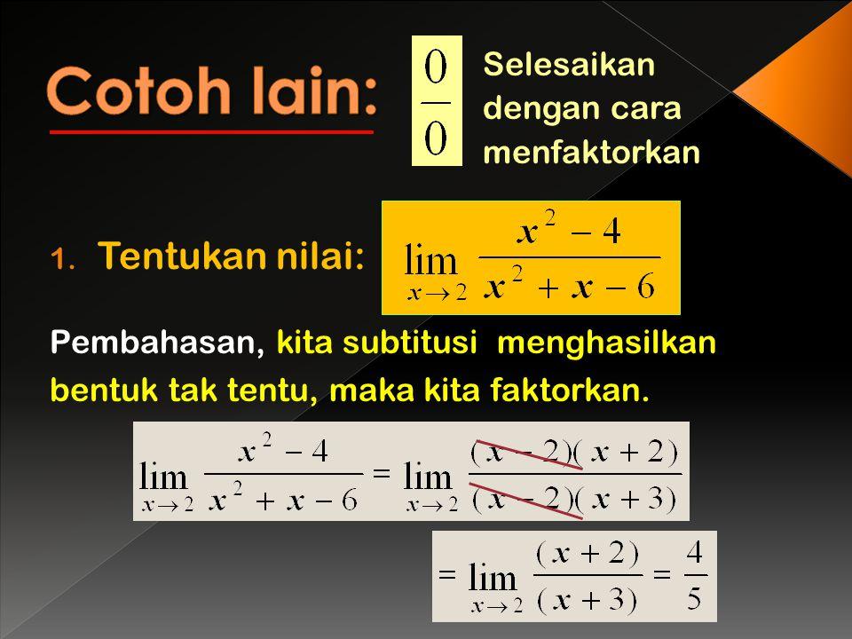 Selesaikan dengan cara menfaktorkan 1. Tentukan nilai: Pembahasan, kita subtitusi menghasilkan bentuk tak tentu, maka kita faktorkan.