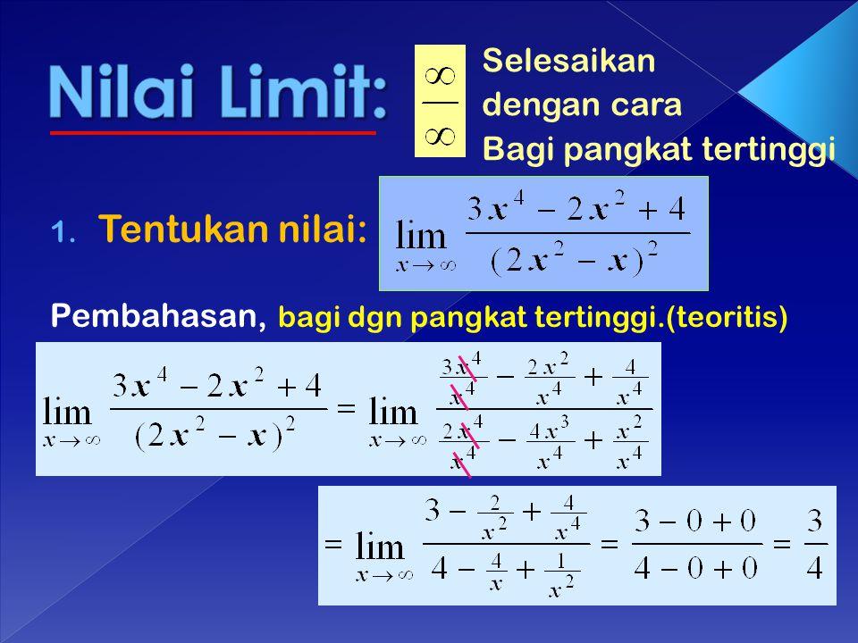 Selesaikan dengan cara Bagi pangkat tertinggi 1. Tentukan nilai: Pembahasan, bagi dgn pangkat tertinggi.(teoritis)