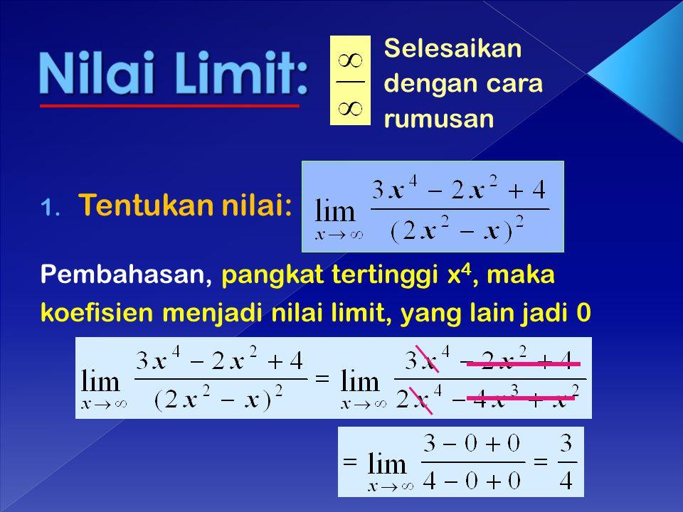Selesaikan dengan cara rumusan 1. Tentukan nilai: Pembahasan, pangkat tertinggi x 4, maka koefisien menjadi nilai limit, yang lain jadi 0
