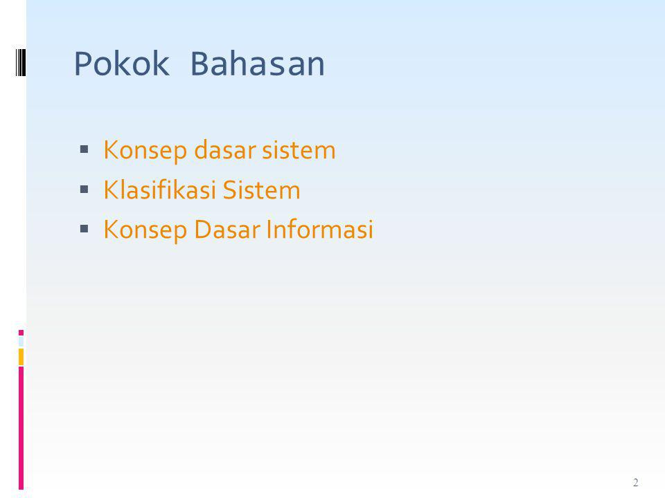 Pokok Bahasan  Konsep dasar sistem  Klasifikasi Sistem  Konsep Dasar Informasi 2
