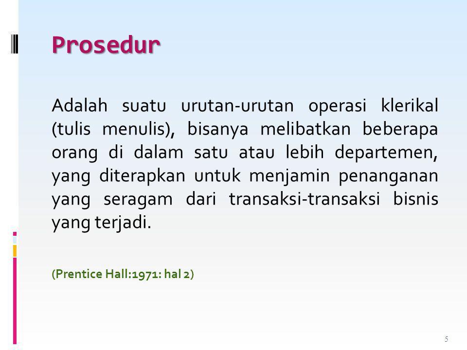 Prosedur Adalah suatu urutan-urutan operasi klerikal (tulis menulis), bisanya melibatkan beberapa orang di dalam satu atau lebih departemen, yang dite