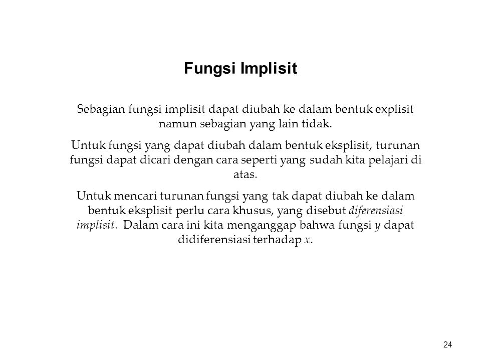 Sebagian fungsi implisit dapat diubah ke dalam bentuk explisit namun sebagian yang lain tidak. Untuk fungsi yang dapat diubah dalam bentuk eksplisit,