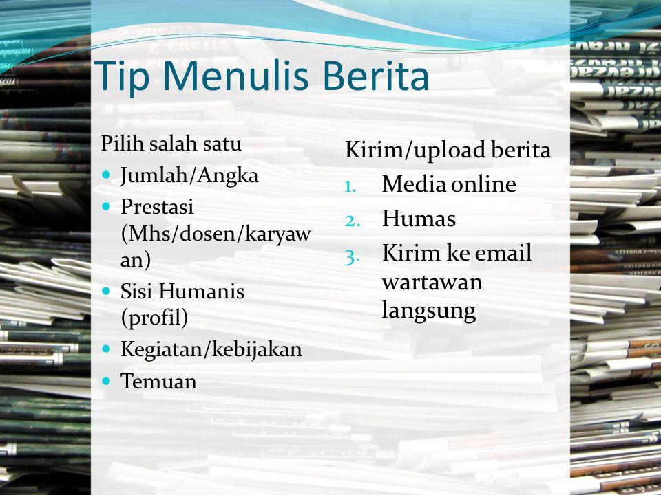 Tip Menulis Berita Pilih salah satu Jumlah/Angka Prestasi (Mhs/dosen/karyaw an) Sisi Humanis (profil) Kegiatan/kebijakan Temuan Kirim/upload berita 1.