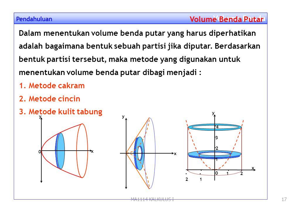 MA1114 KALKULUS I16 Pendahuluan Volume Benda Putar Volume Benda Putar Suatu daerah jika di putar mengelilingi garis tertentu sejauh 360º, maka akan te