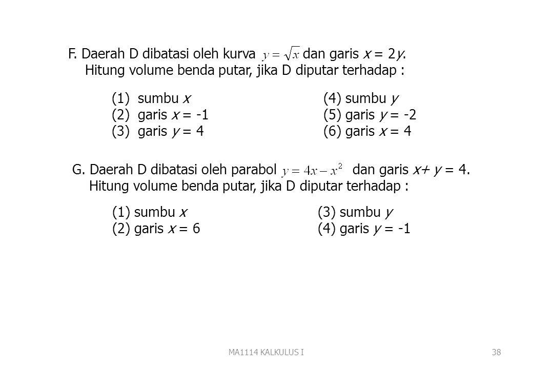 MA1114 KALKULUS I37 (ii) Metoda kulit tabung 2 D x=3 x Jika irisan diputar terhadap garis x=3 diperoleh kulit tabung dengan Tinggi = h = Jari-jari = r