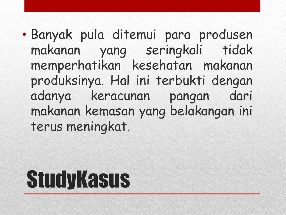 StudyKasus Banyak pula ditemui para produsen makanan yang seringkali tidak memperhatikan kesehatan makanan produksinya.