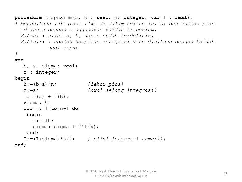 Kaidah Titik Tengah Pandang sebuah pias berbentuk empat persegi panjang dari x = x 0 sampai x = x 1 dan titik tengah absis x = x 0 + h/2 IF4058 Topik Khusus Informatika I: Metode Numerik/Teknik Informatika ITB 17 Luas satu pias adalah
