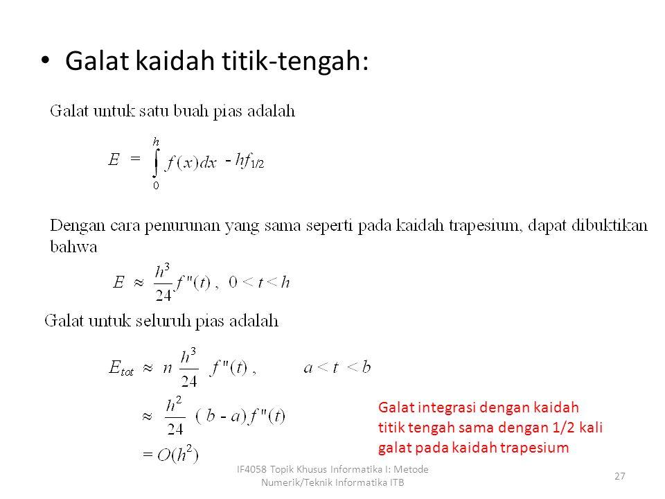 Galat kaidah titik-tengah: IF4058 Topik Khusus Informatika I: Metode Numerik/Teknik Informatika ITB 27 Galat integrasi dengan kaidah titik tengah sama dengan 1/2 kali galat pada kaidah trapesium