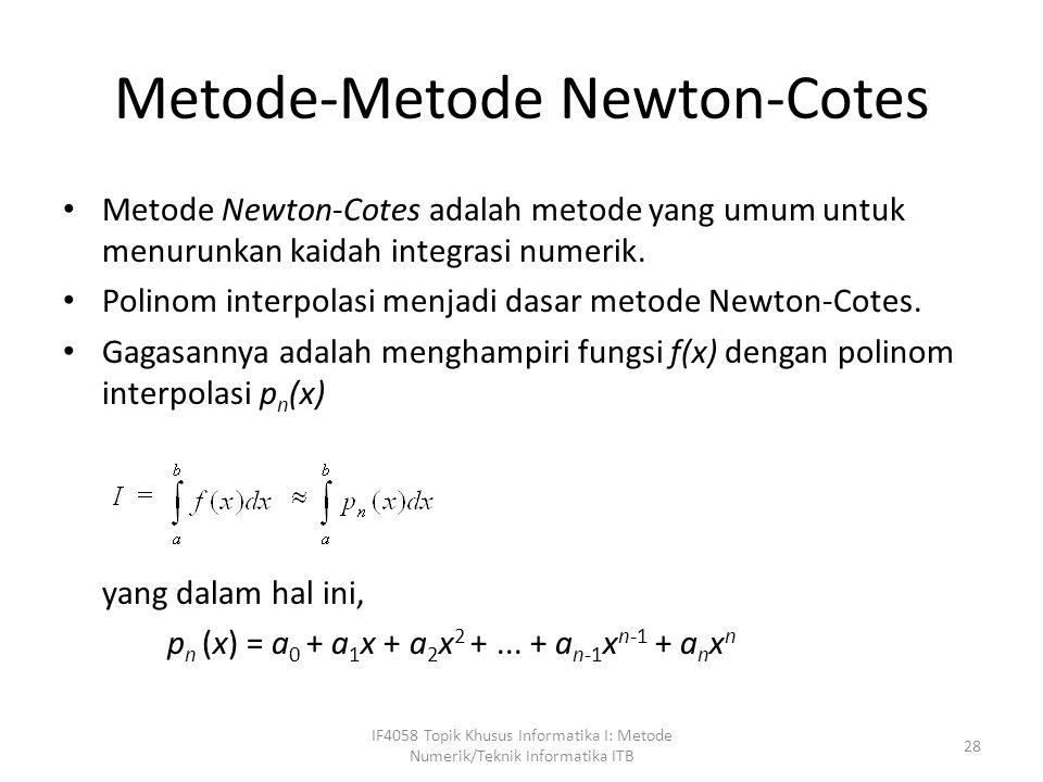 Sembarang polinom interpolasi yang telah kita bahas sebelumnya dapat digunakan sebagai hampiran fungsi Tetapi dalam kuliah ini polinom interpolasi yang kita pakai adalah polinom Newton-Gregory maju: Kaidah integrasi numerik yang diturunkan dari metode Newton-Cotes, tiga di antaranya yang terkenal adalah: 1.