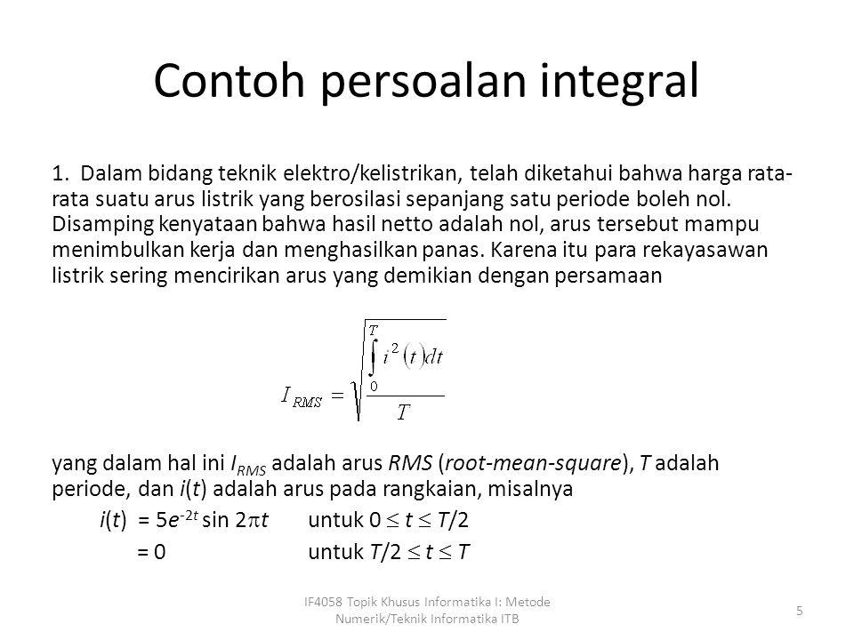 Contoh persoalan integral 1. Dalam bidang teknik elektro/kelistrikan, telah diketahui bahwa harga rata- rata suatu arus listrik yang berosilasi sepanj