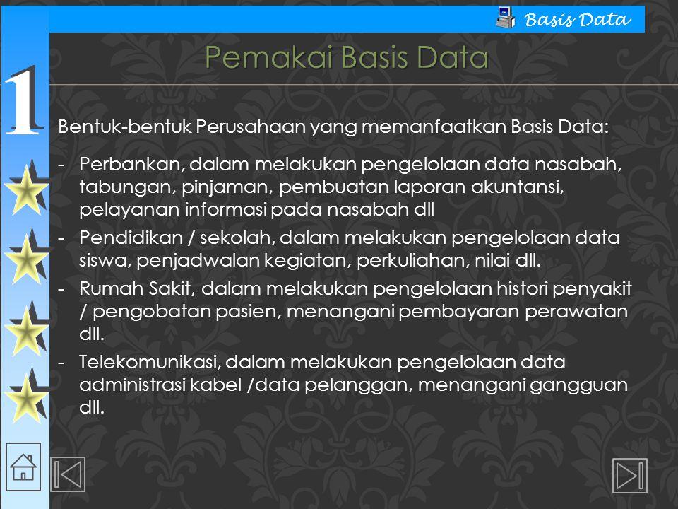 1 1 Basis Data Pemakai Basis Data Bentuk-bentuk Perusahaan yang memanfaatkan Basis Data: - Perbankan, dalam melakukan pengelolaan data nasabah, tabung