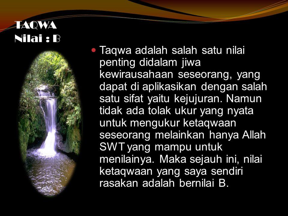 TAQWA Nilai : B Taqwa adalah salah satu nilai penting didalam jiwa kewirausahaan seseorang, yang dapat di aplikasikan dengan salah satu sifat yaitu ke