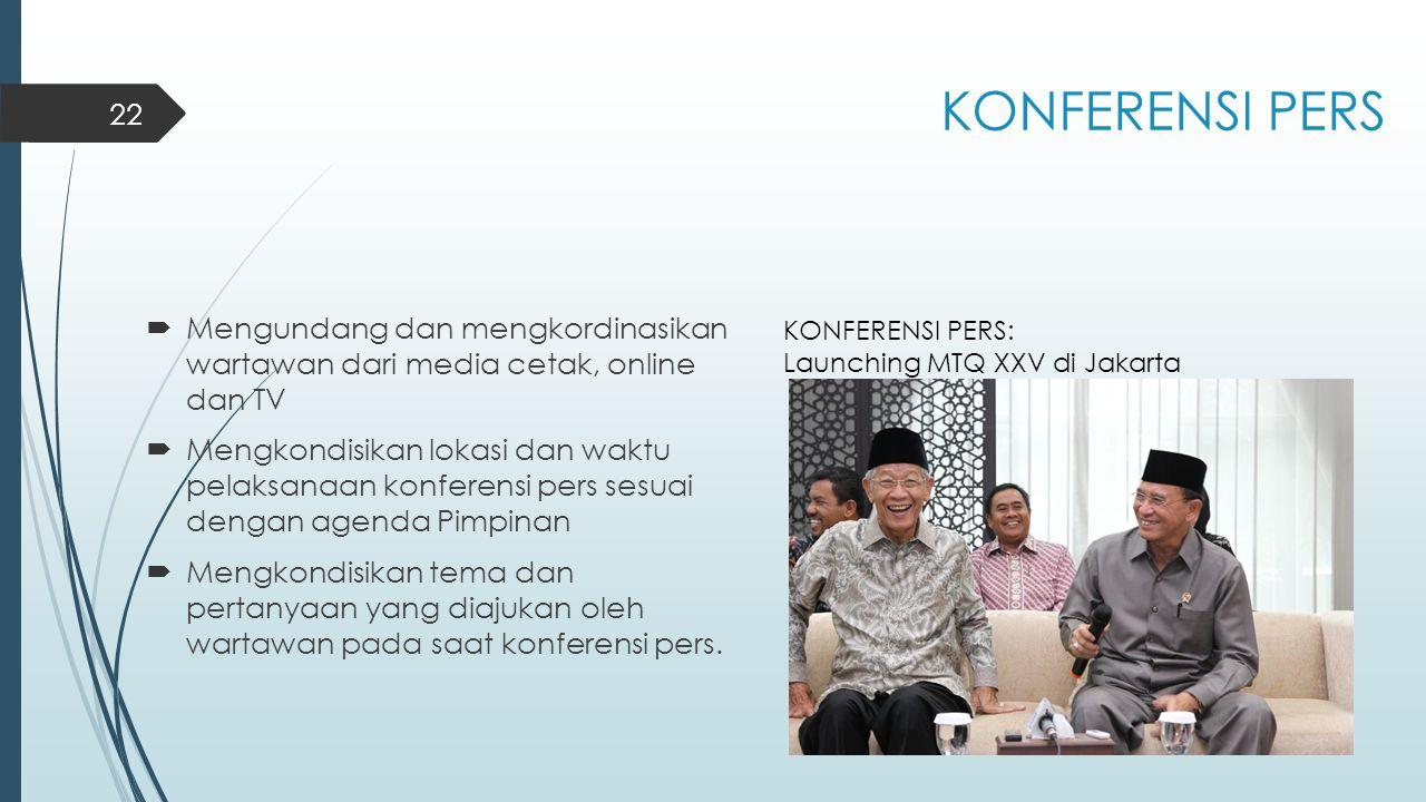 KONFERENSI PERS  Mengundang dan mengkordinasikan wartawan dari media cetak, online dan TV  Mengkondisikan lokasi dan waktu pelaksanaan konferensi pe