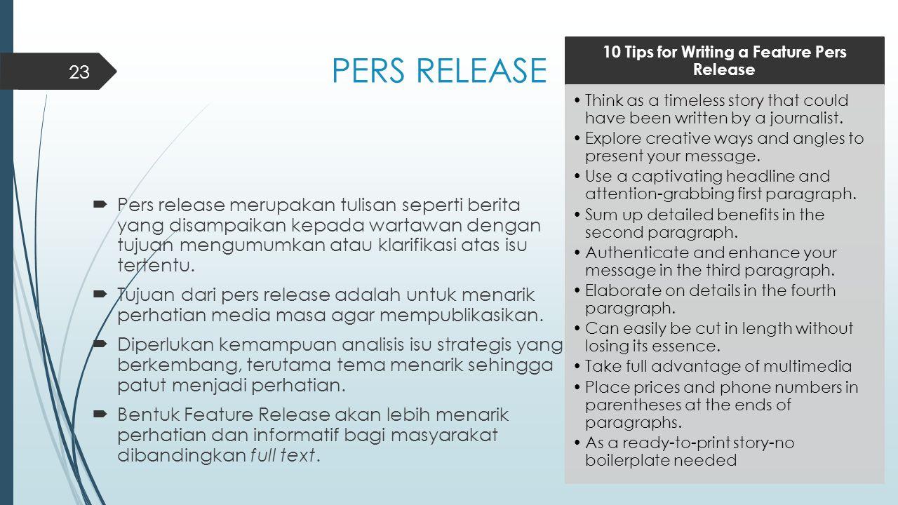 PERS RELEASE  Pers release merupakan tulisan seperti berita yang disampaikan kepada wartawan dengan tujuan mengumumkan atau klarifikasi atas isu tert