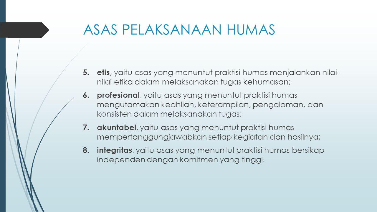 ASAS PELAKSANAAN HUMAS 5. etis, yaitu asas yang menuntut praktisi humas menjalankan nilai- nilai etika dalam melaksanakan tugas kehumasan; 6. profesio