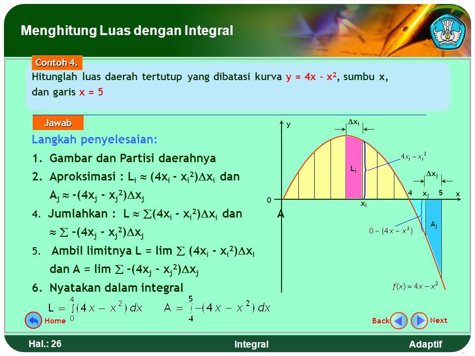 Adaptif Hal.: 25 Integral Hitunglah luas daerah tertutup yang dibatasi kurva y = x 2, sumbu x, dan garis x = 3 Contoh 3. Langkah penyelesaian : 1.Gamb