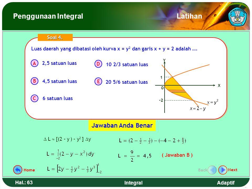 Adaptif Hal.: 62 Integral Luas daerah yang dibatasi oleh kurva x = y 2 dan garis x + y = 2 adalah …. A B C D E Soal 4. 2,5 satuan luas 4,5 satuan luas