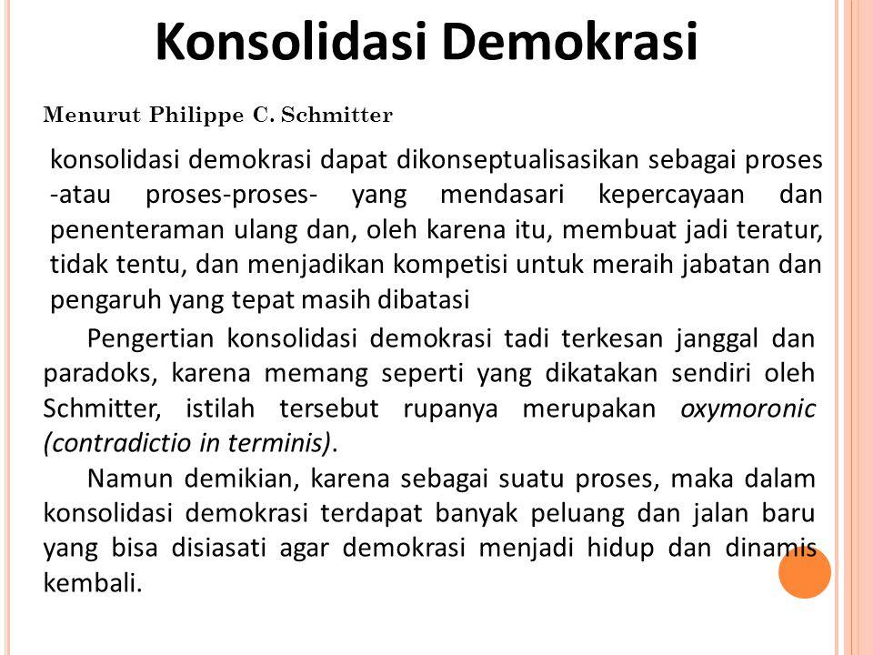 Konsolidasi Demokrasi Menurut Philippe C. Schmitter konsolidasi demokrasi dapat dikonseptualisasikan sebagai proses -atau proses-proses- yang mendasar