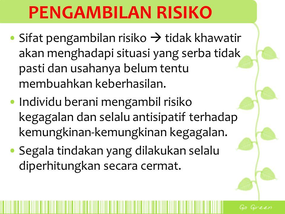 PENGAMBILAN RISIKO Sifat pengambilan risiko  tidak khawatir akan menghadapi situasi yang serba tidak pasti dan usahanya belum tentu membuahkan keberh