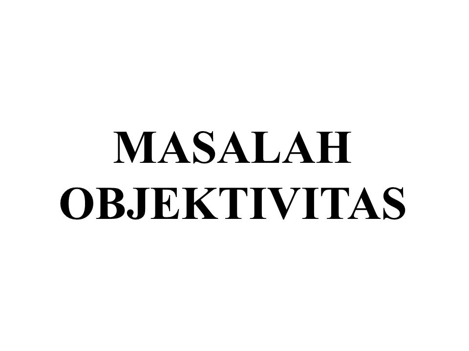 MASALAH OBJEKTIVITAS