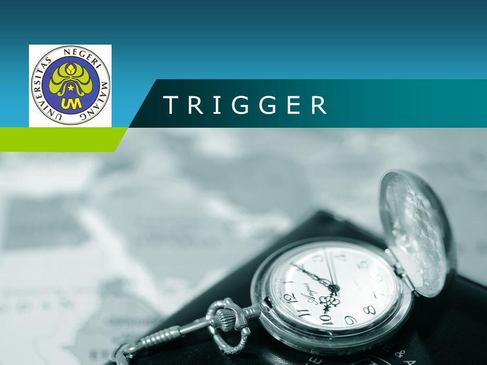 Company name TUJUAN  Memahami konsep dasar trigger di dalam basis data.
