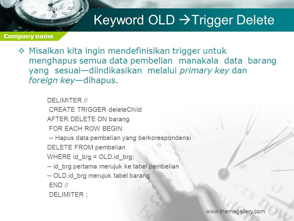 Company name Keyword OLD  Trigger Delete www.themegallery.com  Misalkan kita ingin mendefinisikan trigger untuk menghapus semua data pembelian manak