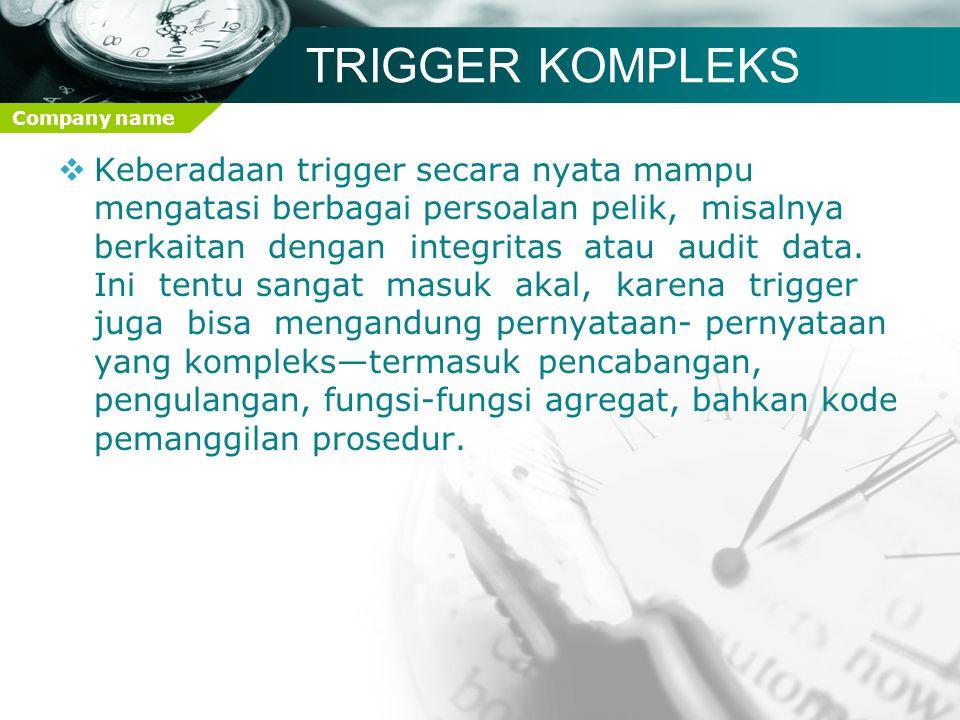 Company name TRIGGER KOMPLEKS  Keberadaan trigger secara nyata mampu mengatasi berbagai persoalan pelik, misalnya berkaitan dengan integritas atau au