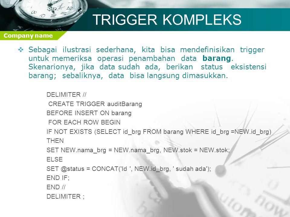 Company name TRIGGER KOMPLEKS  Sebagai ilustrasi sederhana, kita bisa mendefinisikan trigger untuk memeriksa operasi penambahan data barang. Skenario