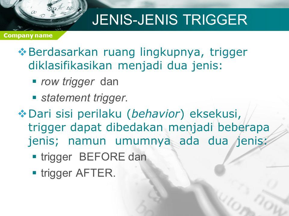 Company name TRIGGER di MySQL  Sintaks pendefinisian trigger diperlihatkan sebagai berikut: CREATE [DEFINER = { user | CURRENT_USER }] TRIGGER trigger_name trigger_time trigger_event ON tbl_name FOR EACH ROW trigger_stmt ) www.themegallery.com