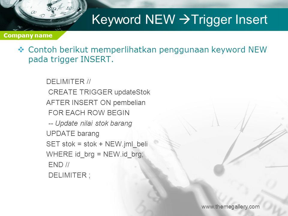 Company name Keyword NEW  Trigger Insert www.themegallery.com  Contoh berikut memperlihatkan penggunaan keyword NEW pada trigger INSERT. DELIMITER /