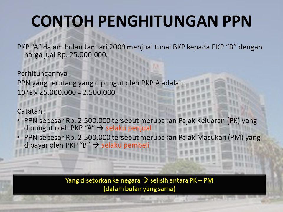 """PKP """"A"""" dalam bulan Januari 2009 menjual tunai BKP kepada PKP """"B"""" dengan harga jual Rp. 25.000.000. Perhitungannya : PPN yang terutang yang dipungut o"""