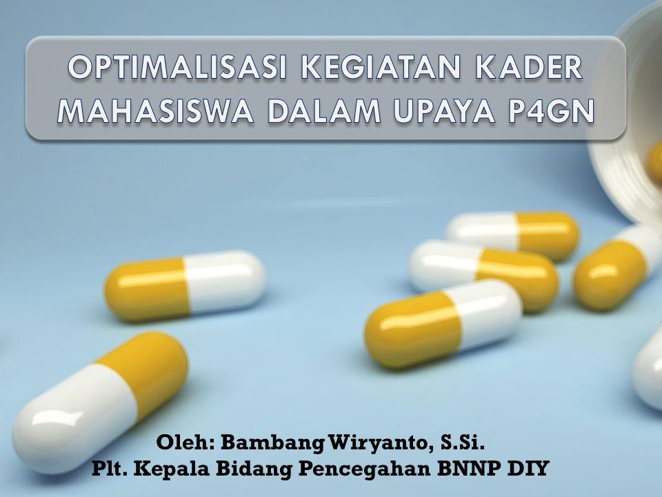 Oleh: Bambang Wiryanto, S.Si. Plt. Kepala Bidang Pencegahan BNNP DIY